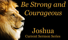 Current Sermon Series - Be Strong And Courageous